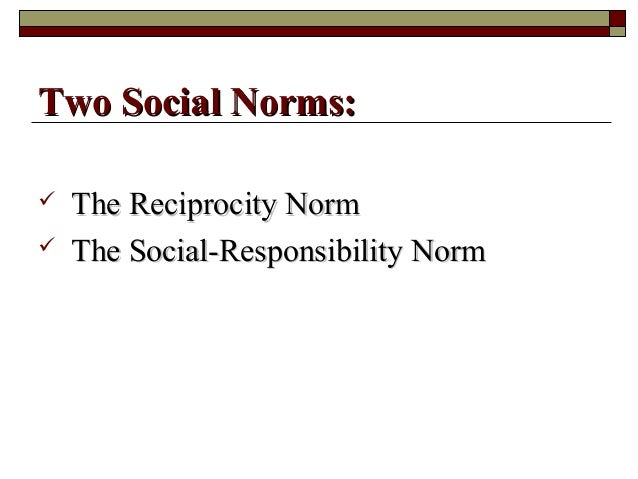  The Reciprocity NormThe Reciprocity Norm  The Social-Responsibility NormThe Social-Responsibility Norm Two Social Norms...
