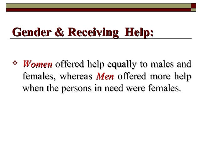  WomenWomen offered help equally to males andoffered help equally to males and females, whereasfemales, whereas MenMen of...