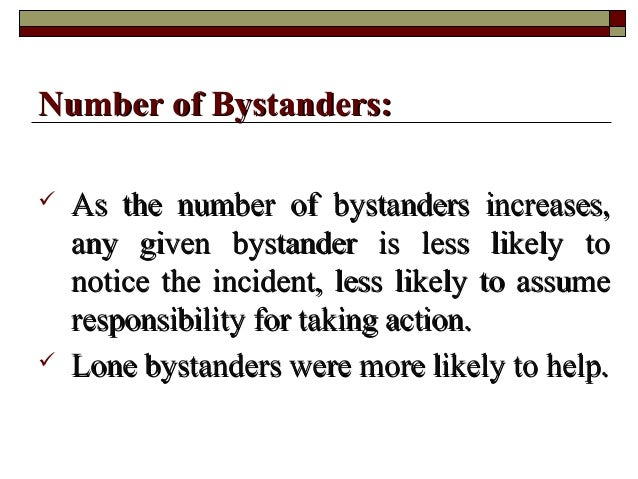  As the number of bystanders increases,As the number of bystanders increases, any given bystander is less likely toany gi...