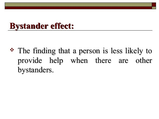  The finding that a person is less likely toThe finding that a person is less likely to provide help when there are other...