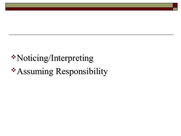 Noticing/InterpretingNoticing/Interpreting Assuming ResponsibilityAssuming Responsibility