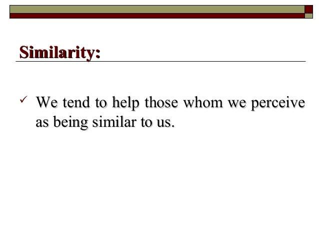  We tend to help those whom we perceiveWe tend to help those whom we perceive as being similar to us.as being similar to ...