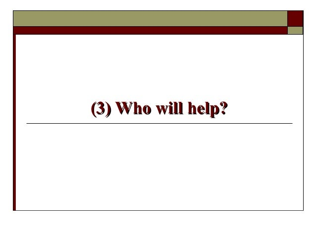 (3) Who will help?(3) Who will help?