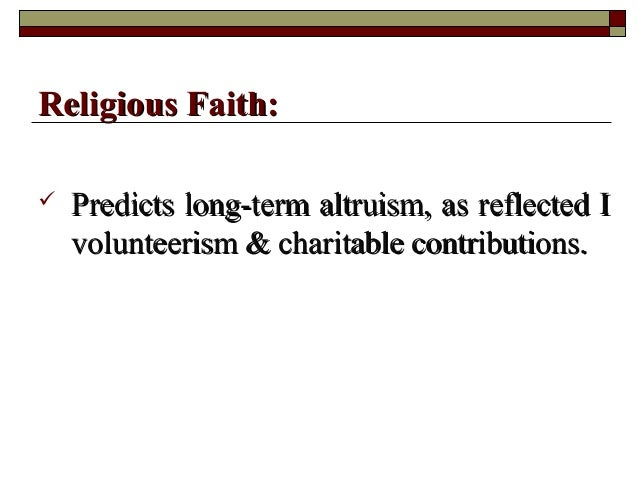  Predicts long-term altruism, as reflected IPredicts long-term altruism, as reflected I volunteerism & charitable contrib...