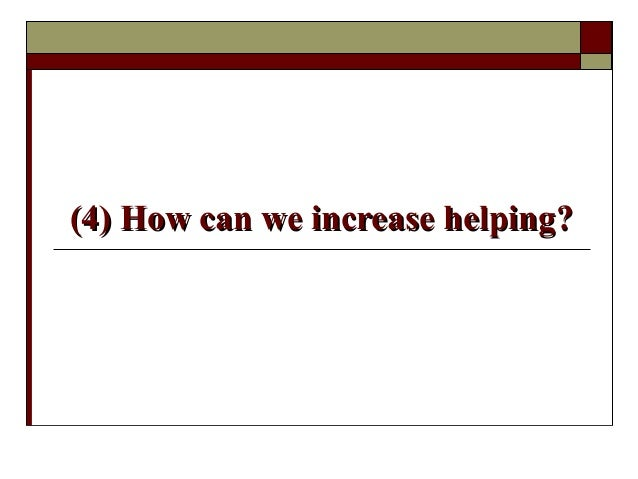 (4) How can we increase helping?(4) How can we increase helping?