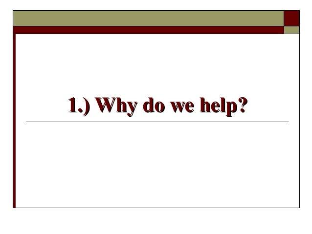1.) Why do we help?1.) Why do we help?