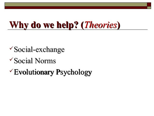 Social-exchangeSocial-exchange Social NormsSocial Norms Evolutionary PsychologyEvolutionary Psychology Why do we help? ...