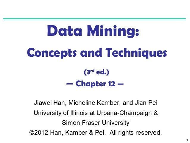 Data Mining: Concepts and Techniques (3rd ed.)  — Chapter 12 — Jiawei Han, Micheline Kamber, and Jian Pei University of Il...