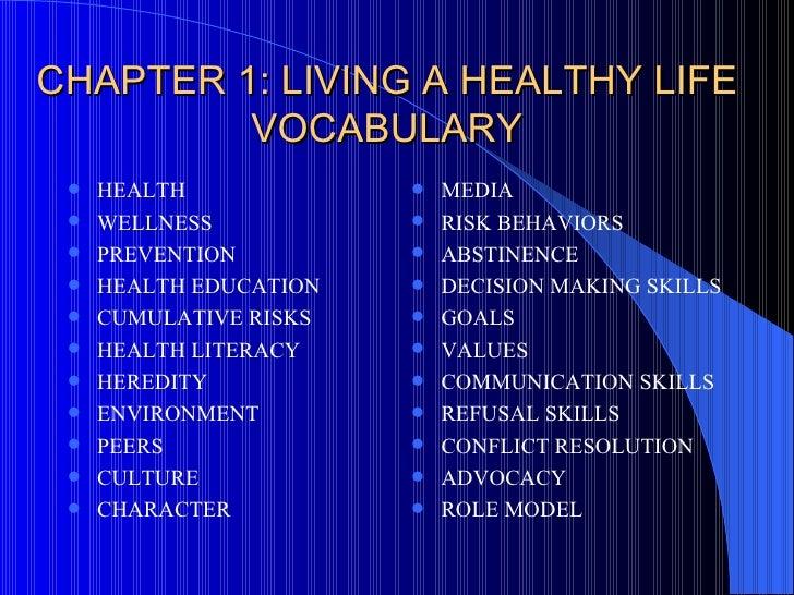 CHAPTER 1: LIVING A HEALTHY LIFE VOCABULARY <ul><li>HEALTH </li></ul><ul><li>WELLNESS </li></ul><ul><li>PREVENTION </li></...