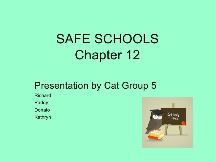 SAFE SCHOOLS Chapter 12 <ul><li>Presentation by Cat Group 5 </li></ul><ul><li>Richard </li></ul><ul><li>Paddy </li></ul><u...