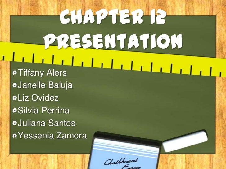 Chapter 12 Presentation<br />Tiffany Alers<br />Janelle Baluja<br />Liz Ovidez<br />Silvia Perrina<br />Juliana Santos<br ...