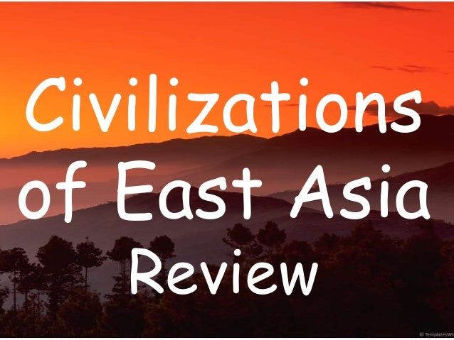 Civilizationsof East Asia   Review