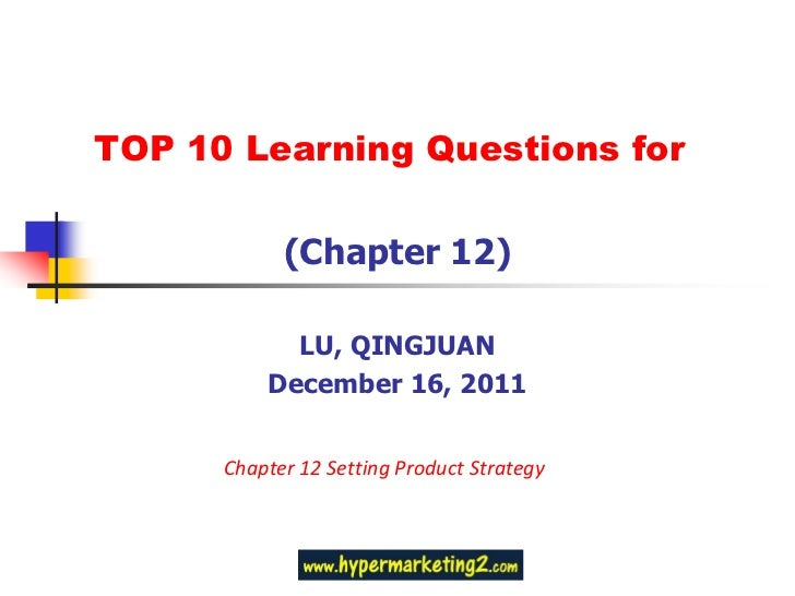 TOP 10 Learning Questions for            (Chapter 12)            LU, QINGJUAN          December 16, 2011      Chapter 12 S...