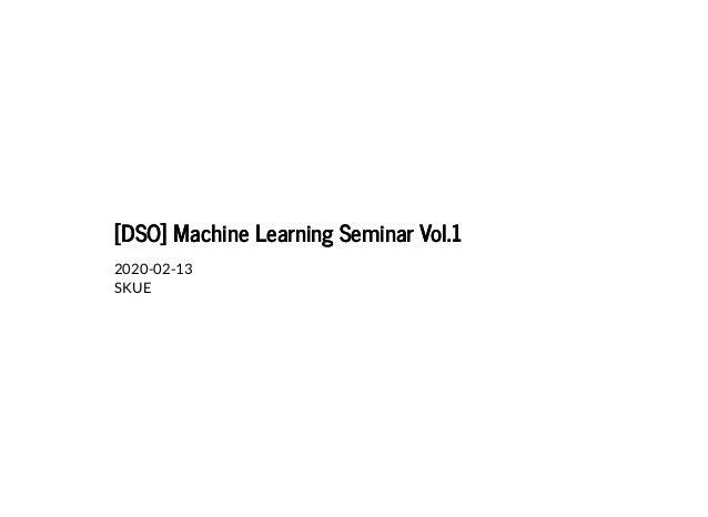 [DSO] Machine Learning Seminar Vol.1[DSO] Machine Learning Seminar Vol.1 2020-02-13 SKUE