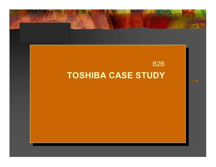 B2B  TOSHIBA CASE STUDY