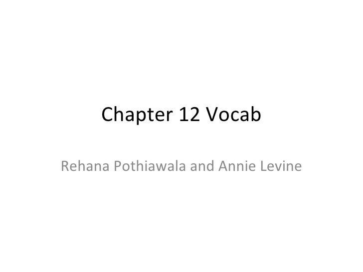 Chapter 12 Vocab Rehana Pothiawala and Annie Levine