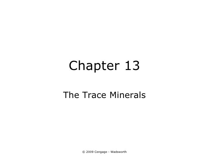 Chapter 13The Trace Minerals    © 2009 Cengage - Wadsworth