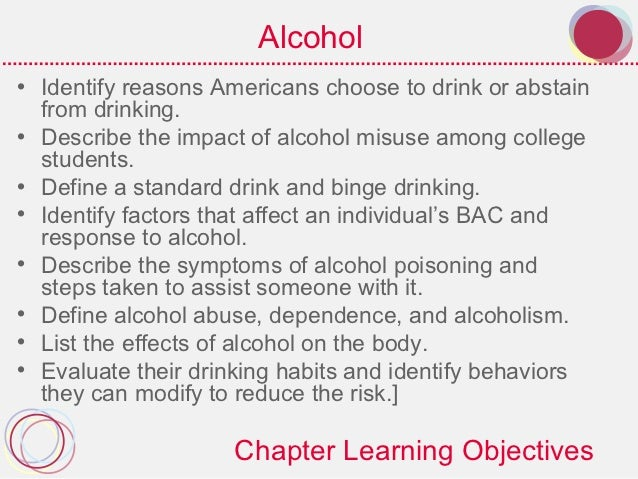 Alcohol• Identify reasons Americans choose to drink or abstain  from drinking.• Describe the impact of alcohol misuse amon...