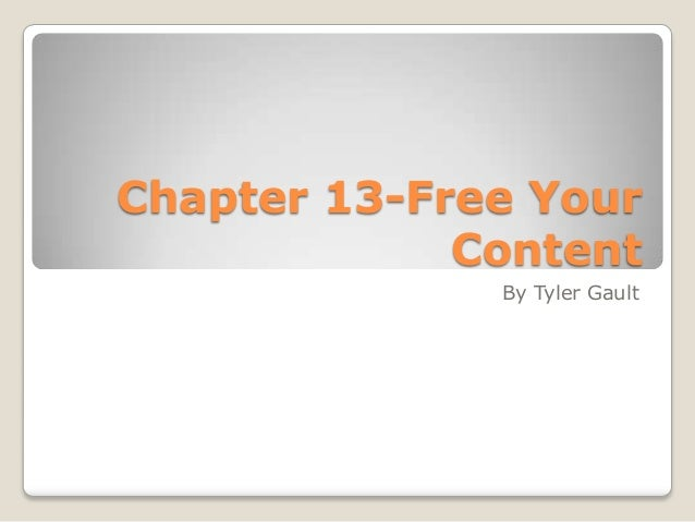 Chapter 13-Free Your             Content              By Tyler Gault
