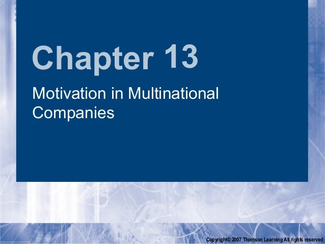 Chapter 13Motivation in MultinationalCompanies                         Copyright© 2007 Thomson Learning All rights reserved