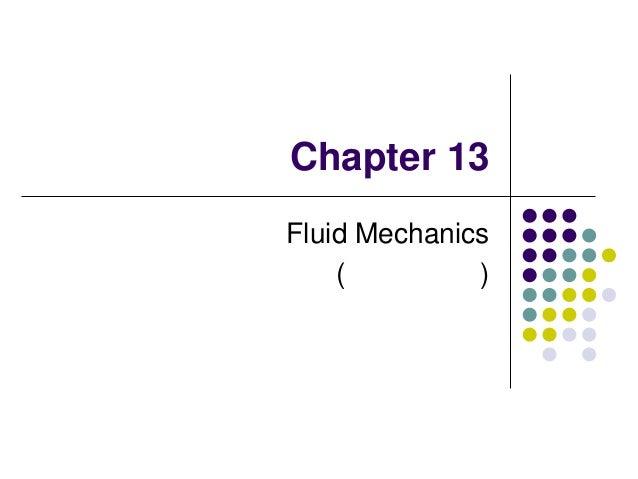 Chapter 13 Fluid Mechanics ( )
