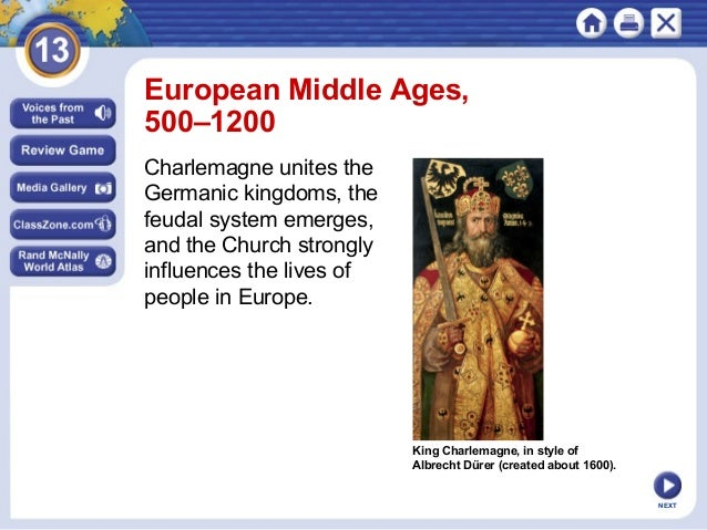 European Middle Ages, 500–1200 Charlemagne unites the Germanic kingdoms, the feudal system emerges, and the Church strongl...