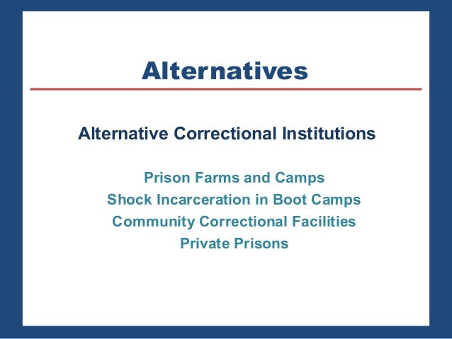 """are boot camps for juveniles a good alternative to incarceration Correctional boot camps, also known as """"shock incarceration"""" programs, are correctional programs modeled after military basic training just like basic training, boot camps emphasize drill and ceremony—and physical activity generally, boot camps target young, nonviolent offenders with limited ."""