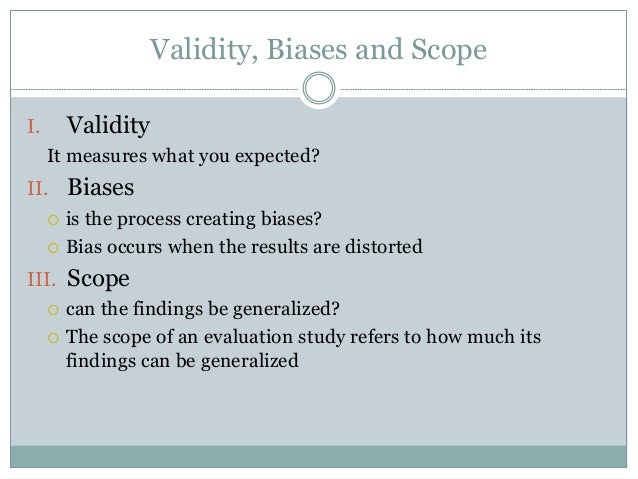 Validity, Biases and Scope  I. Validity  It measures what you expected?  II. Biases   is the process creating biases?   ...