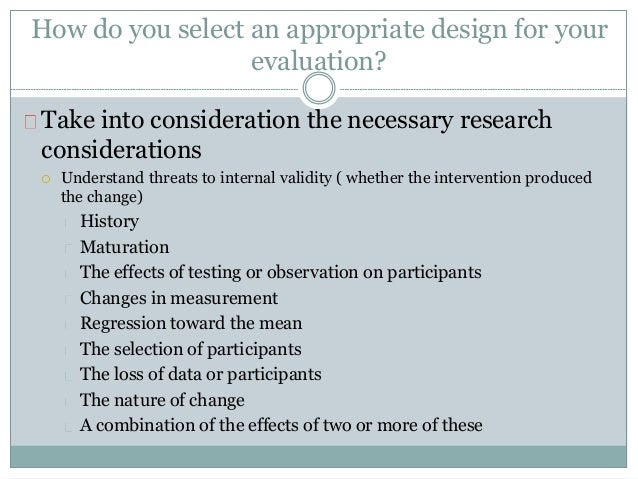 How do you select an appropriate design for your  evaluation?  Take into consideration the necessary research  considerati...