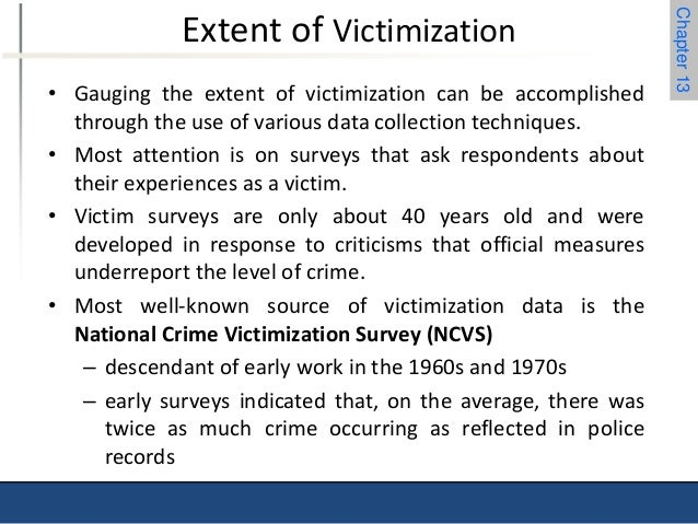 to what extent to victimization surveys Criminologist attempt to determine the extent and nature of delinquency using three types of measurement uniform crime reports, victimization surveys and self report studies all have similar purposes of concluding the trends in different crimes and suggesting the attention of problematic issues.