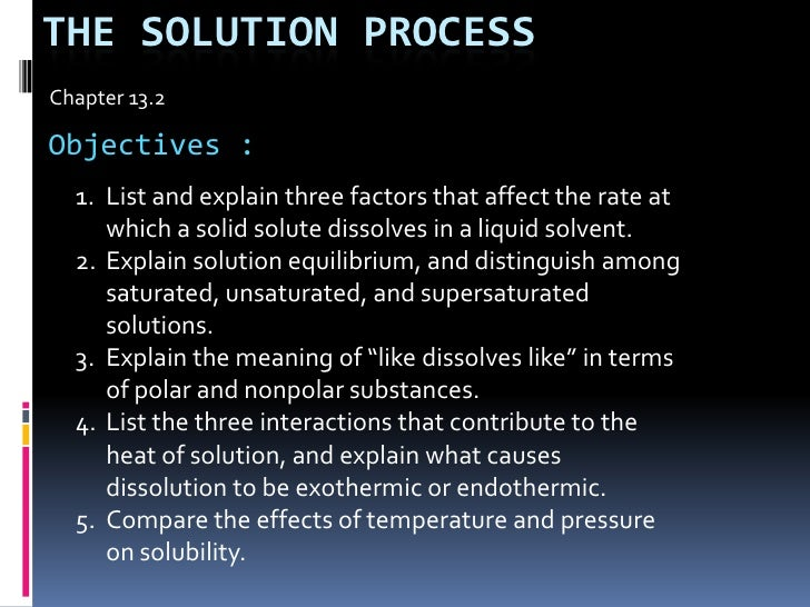 The solution process<br />Chapter 13.2<br />Objectives :<br />List and explain three factors that affect the rate at which...