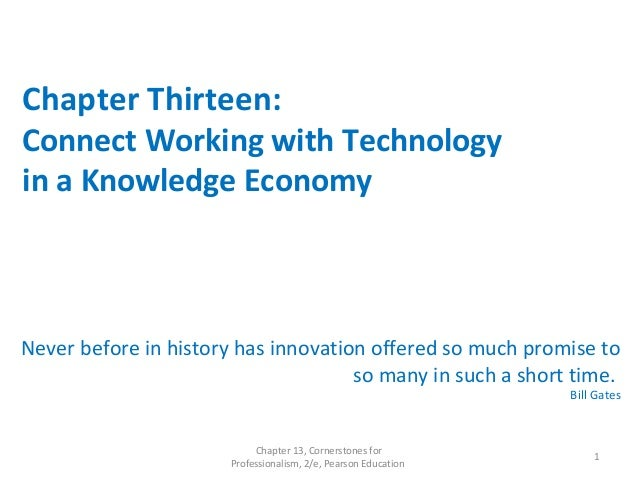Chapter Thirteen: Connect Working with Technology in a Knowledge Economy Never before in history has innovation offered so...