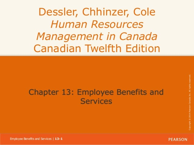 Chapter 13: Employee Benefits and Services  Employee Benefits and Services | 13-1  Copyright © 2014 Pearson Canada Inc. Al...
