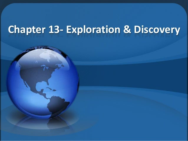 Chapter 13- Exploration & Discovery