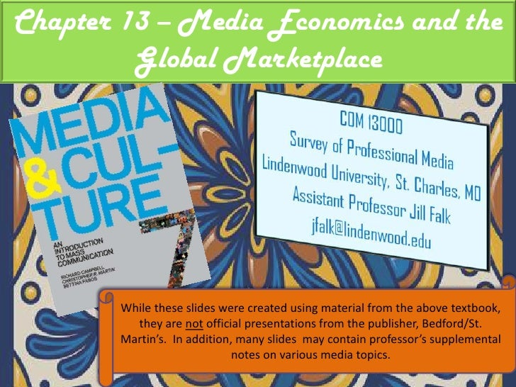 Chapter 13 – Media Economics and the Global Marketplace<br />While these slides were created using material from the above...