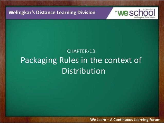 Welingkar's Distance Learning Division  CHAPTER-13  Packaging Rules in the context of Distribution  We Learn – A Continuou...