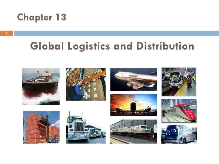 Chapter 13 <ul><li>Global Logistics and Distribution </li></ul>
