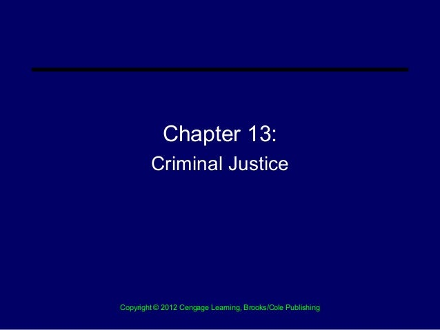 Chapter 13:        Criminal JusticeCopyright © 2012 Cengage Learning, Brooks/Cole Publishing