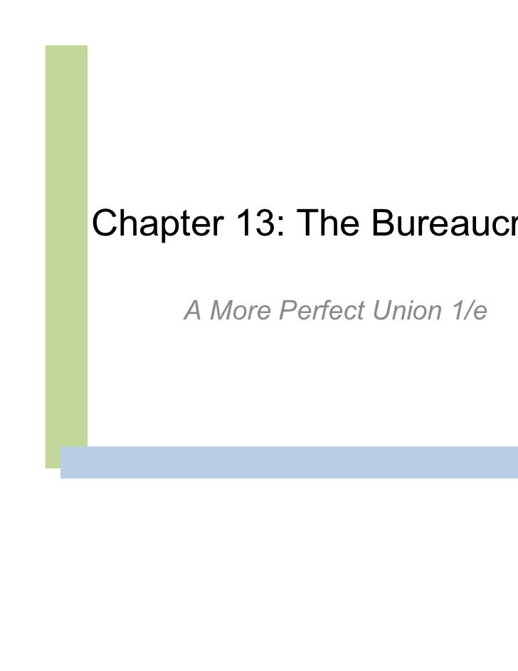 Chapter 13: The Bureaucracy     A More Perfect Union 1/e