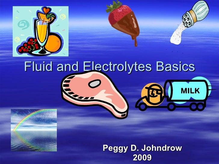 Fluid and Electrolytes Basics Peggy D. Johndrow 2009