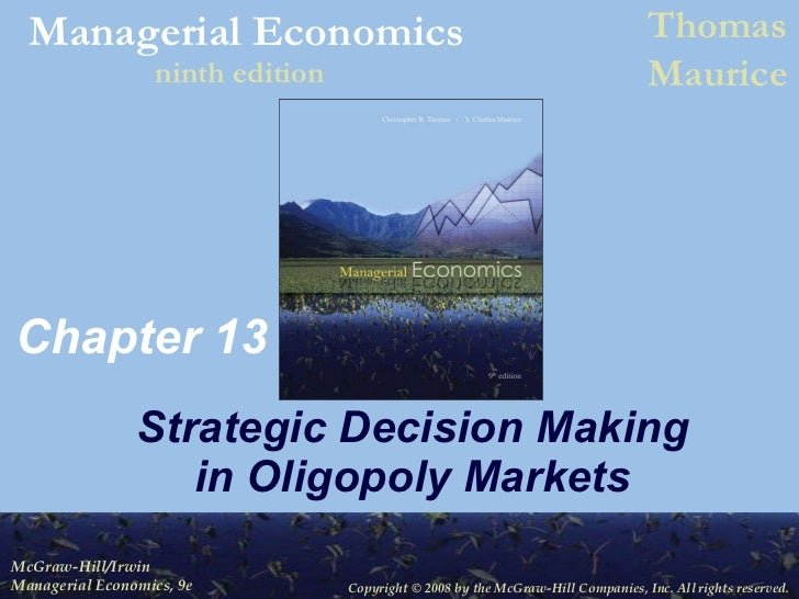 Chapter 13 Strategic Decision Making in Oligopoly Markets