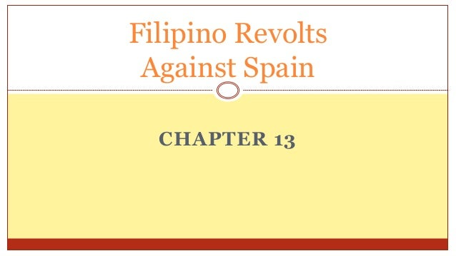 Filipino Revolts Against Spain CHAPTER 13