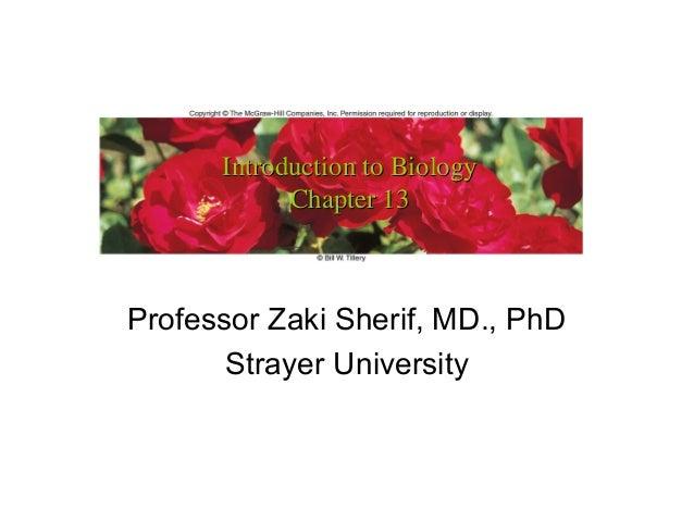 Introduction to Biology            Chapter 13Professor Zaki Sherif, MD., PhD       Strayer University