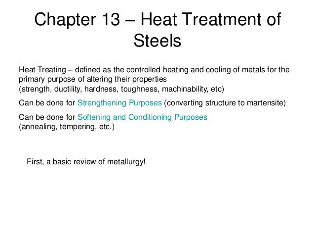 Chapter 13 – Heat Treatment of Steels Heat Treating – defined as the controlled heating and cooling of metals for the prim...
