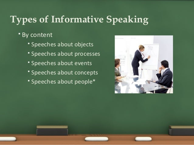 4 types of informative speeches When a person gives a speech before an audience to impart information on a particular topic or issue it said to be an informative speech business presentations.