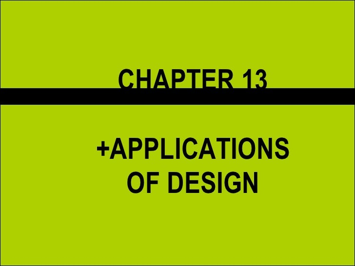 CHAPTER 13 +APPLICATIONS OF DESIGN