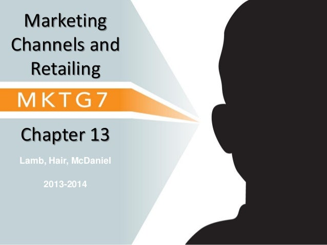 Lamb, Hair, McDaniel Chapter 13 Marketing Channels and Retailing 2013-2014