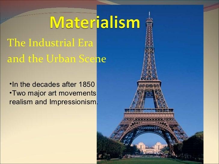 The Industrial Era  and the Urban Scene <ul><li>In the decades after 1850 </li></ul><ul><li>Two major art movements realis...