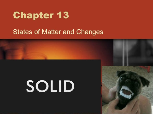Chapter 13  States of Matter and Changes