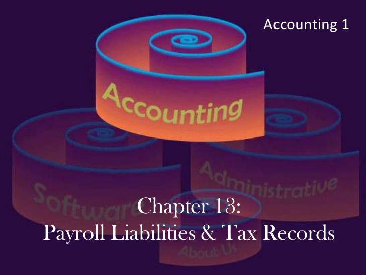 Accounting 1           Chapter 13:Payroll Liabilities & Tax Records